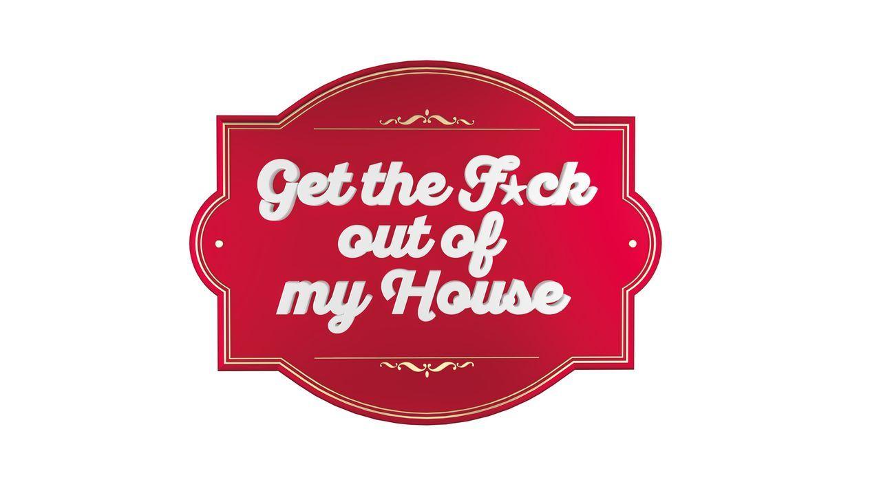 Get the F*ck out of my House - Logo - Bildquelle: Willi Weber ProSieben/Willi Weber